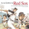 For the Love of the Red Sox: An A-To-Z Primer for Red Sox Fans for All Ages - Frederick C. Klein