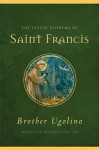 The Little Flowers of Saint Francis - Brother Ugolino, Jon M. Sweeney