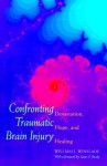 Confronting Traumatic Brain Injury: Devastation, Hope, and Healing - William J. Winslade