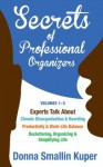 Get Organized Secrets of Professional Organizers Volumes 1-3: Experts Talk About Chronic Disorganization & Hoarding, Productivity & Life Balance, Decluttering, Organizing & Simplifying Life - Donna Smallin Kuper, Teri Allbright Wildrick, Oren Mason MD, Leslie Shreve, Gail Blanke