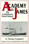 Academy on the James: The Confederate Naval School - R. Thomas Campbell