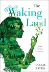 The Waking Land - Callie Bates