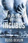 Tamed by the Incubus (The Children of Lilith) - Bliss Devlin