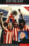 Into the Light: A Complete History of Sunderland Football Club - Roger Hutchinson