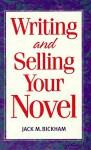 Writing and Selling Your Novel - Jack M. Bickham