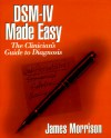 DSM-IV Made Easy: The Clinician's Guide to Diagnosis - James R. Morrison, Kitty Moore