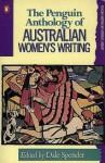 The Penguin Anthology Of Australian Women's Writing - Dale Spender