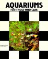 Aquariums for Those Who Care - Herbert R. Axelrod