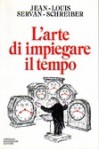 L'arte di impiegare il tempo - Jean-Louis Servan-Schreiber, Leonella Prato Caruso