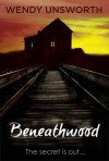 Beneathwood - Wendy Unsworth
