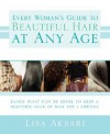 Every Woman's Guide to Beautiful Hair at Any Age: Learn What Can Be Done to Keep a Beautiful Head of Hair for a Lifetime - Lisa Akbari