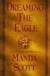 Dreaming the Eagle (Scott, Manda. Boudica Trilogy.) - Manda Scott