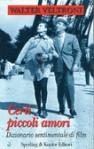 Certi piccoli amori. Dizionario sentimentale dei film - Walter Veltroni