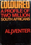 Coloured: A Profile Of Two Million South Africans - Al J. Venter