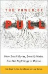 The Power of Pull: How Small Moves, Smartly Made, Can Set Big Things in Motion - John Seely Brown, Lang Davison, John Hagel III