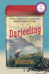 Darjeeling: The Colorful History and Precarious Fate of the World's Greatest Tea - Jeff Koehler