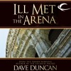 Ill Met in the Arena - Dave Duncan, Peter Ganim