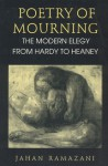 Poetry of Mourning: The Modern Elegy from Hardy to Heaney - Jahan Ramazani