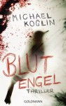 Blutengel: Thriller (German Edition) - Michael Koglin