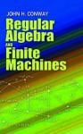 Regular Algebra and Finite Machines (Dover Books on Mathematics) - John Horton Conway