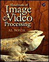 Handbook of Image and Video Processing (Communications, Networking and Multimedia) - Alan C. Bovik