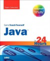 Sams Teach Yourself Java in 24 Hours (Covering Java 7 and Android), 6/E - Rogers Cadenhead