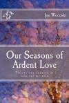 Our Seasons of Ardent Love: Twenty-One Sonnets of Love for My Wife - Joe Wocoski