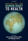 Advancing the Human Right to Health - Jose M Zuniga, Stephen P Marks, Lawrence O. Gostin