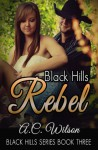 Black Hills Rebel - A.C. Wilson