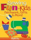 Sewing Fun for Kids-Patchwork, Gifts & More! - Lynda Milligan, Nancy Smith