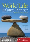 The Work/Life Balance Planner: Resetting Your Goals - Ann Kepler