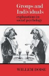 Groups and Individuals: Explanations in Social Psychology - Willem Doise, Douglas Graham