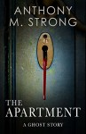 The Apartment: A Ghost Story - Anthony M. Strong