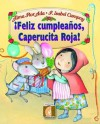 Feliz Cumpleanos, Caperucita Roja! = Happy Birthday Little Red Riding Hood! - Alma Flor Ada, F. Isabel Campoy