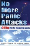 No More Panic Attacks: A 30-Day Plan for Conquering Anxiety - Jennifer Shoquist, Diane Stafford