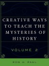 Creative Ways to Teach the Mysteries of History, Volume 2 - Ron H. Pahl