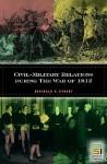 Civil-Military Relations During the War of 1812 - Reginald Stuart, David S. Heidler, Jeanne T. Heidler