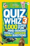National Geographic Kids Quiz Whiz 3: 1,000 Super Fun Mind-bending Totally Awesome Trivia Questions - National Geographic Kids