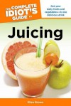 The Complete Idiot's Guide to Juicing - Ellen Brown