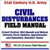 21st Century U.S. Army Civil Disturbances Field Manual: Crowd Control, Riot Squads And Batons, Extreme Force Options, Apprehension And Detention - United States Department of Defense