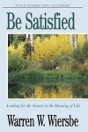 Be Satisfied (Ecclesiastes): Looking for the Answer to the Meaning of Life - Warren W. Wiersbe