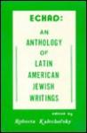 Echad: An Anthology of Latin American Jewish Writings (Echad: a Whole Global Anthology Series) - Roberta Kalechofsky