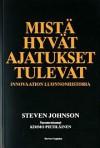 Mistä hyvät ajatukset tulevat: Innovaation luonnonhistoria - Steven Johnson, Kimmo Pietiläinen