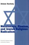 Messianism, Zionism, and Jewish Religious Radicalism - Aviezer Ravitzky, Michael Swirsky, Jonathan Chipman