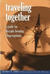 Traveling Together: A Guide For Disciple Forming Congregations - Jeffrey D. Jones