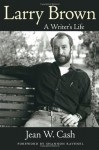 Larry Brown: A Writer's Life (Willie Morris Books in Memoir and Biography) - Jean W. Cash, Shannon Ravenel