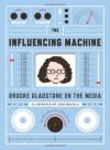 The Influencing Machine: Brooke Gladstone on the Media - Brooke Gladstone, Josh Neufeld