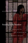 Reading is my window : books and the art of reading in women's prisons - Megan Sweeney