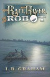 The Raft, The River, and The Robot - L.B. Graham
