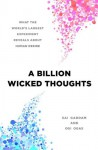 A Billion Wicked Thoughts: What the Internet Tells Us About Sexual Relationships - Ogi Ogas, Sai Gaddam